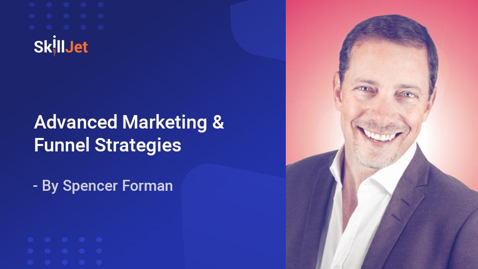 Spencer Forman – Advanced Marketing & Funnel Strategies advanced marketing funnel strategies